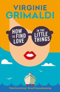 How to Find Love in the Little Things: 'an uplifting journey of loss, romance a