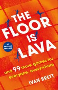 The Floor is Lava: and 99 more games for everyone, everywhe