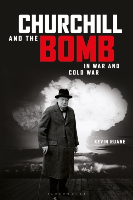 Churchill and the Bomb in War and Cold W