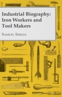 Industrial Biography - Iron Workers and