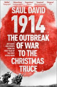 1914: The Outbreak of War to the Christm: Key Dates and Events from the First Year