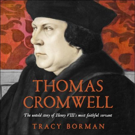 Thomas Cromwell: The untold story of Henry VIII's most fa