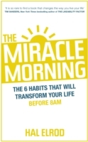 The Miracle Morning: The 6 Habits That Will Transform Your Li