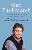 Alan Titchmarsh: Collected Memoirs: Trowel and Error, Nobbut a Lad, Knave of