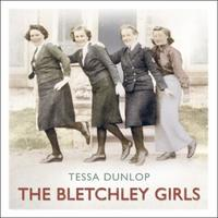 The Bletchley Girls: War, secrecy, love and loss: the women o