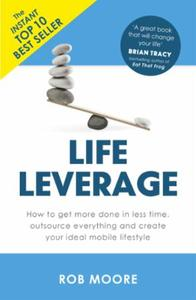 Life Leverage: How to Get More Done in Less Time, Outso