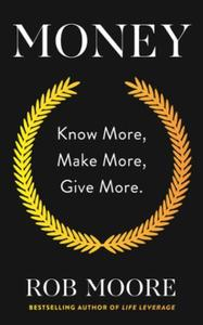 Money: Know More, Make More, Give More: Learn h