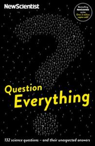Question Everything: 132 science questions -- and their unexp