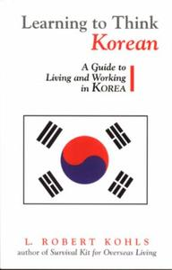 Learning to Think Korean: A Guide to Living and Working in Korea