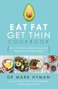 The Eat Fat Get Thin Cookbook: Over 175 Delicious Recipes for Sustained