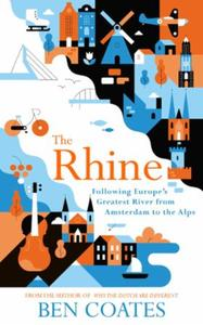 The Rhine: Following Europe's Greatest River from A