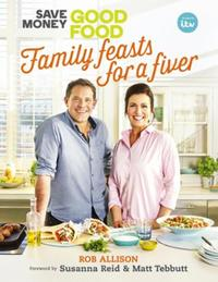 Save Money: Good Food - Family Feasts fo