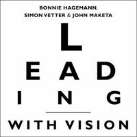 Leading with Vision: The Leader's Blueprint for Creating a Co