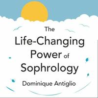 The Life-Changing Power of Sophrology: A practical guide to reducing stress and
