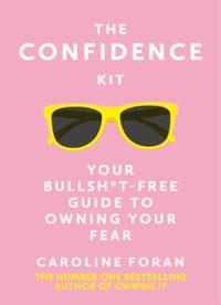 The Confidence Kit: Your Bullsh*t-Free Guide to Owning Your