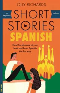 Short Stories in Spanish for Beginners: Read for pleasure at your level, expand