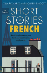 Short Stories in French for Beginners: Read for pleasure at your level, expand