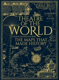 Theatre of the World: The History of Maps and the Men and Wome