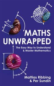 Maths Unwrapped: The easy way to understand and master ma