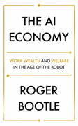 The AI Economy: Work, Wealth and Welfare in the Robot Ag
