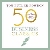 50 Business Classics: Your shortcut to the most important idea