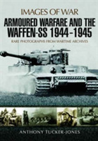 Armoured Warfare and the Waffen-SS 1944-