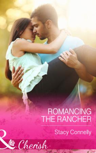 Romancing the Rancher (Mills & Boon Cher