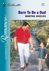 Born To Be A Dad (Mills & Boon Silhouett