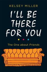 I'll Be There For You: The ultimate book for Friends fans every