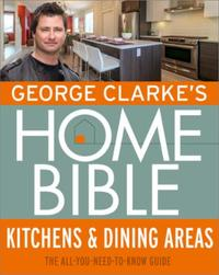 George Clarke's Home Bible: Kitchens & D: The All-You-Need-To-Know Guide