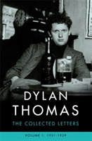 Dylan Thomas: The Collected Letters Volu