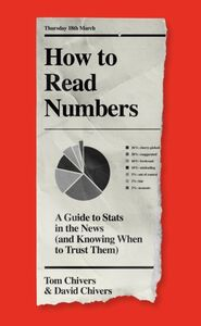 How to Read Numbers: A Guide to Statistics in the News (and K