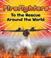 Firefighters to the Rescue Around the Wo
