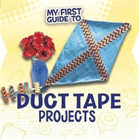 My First Guide to Duct Tape Projects