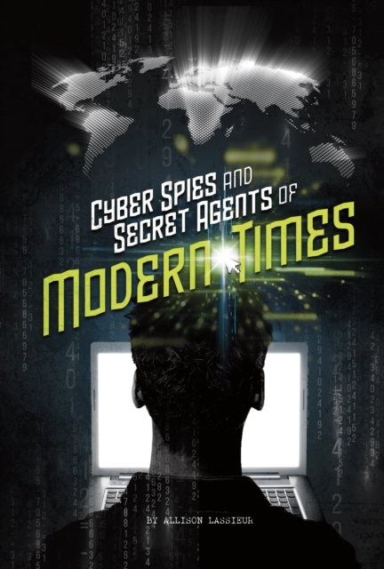 Cyber Spies and Secret Agents of Modern