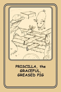 Priscilla, the Graceful Greased Pig