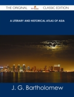 Literary and Historical Atlas of Asia -