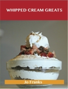 Whipped Cream Greats: Delicious Whipped