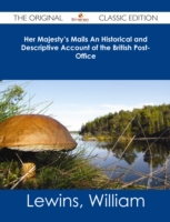 Her Majesty's Mails An Historical and De