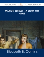 Marion Berkley - A Story for Girls - The