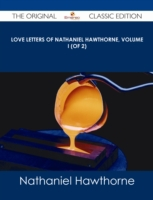Love Letters of Nathaniel Hawthorne, Vol