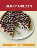 Berry Greats: Delicious Berry Recipes, T