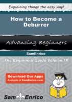 How to Become a Deburrer