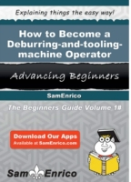 How to Become a Deburring-and-tooling-ma
