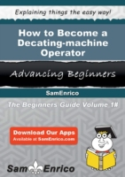 How to Become a Decating-machine Operato