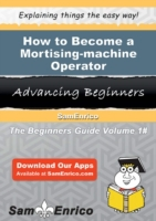 How to Become a Mortising-machine Operat