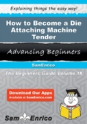How to Become a Die Attaching Machine Te