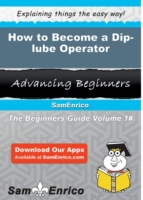 How to Become a Dip-lube Operator