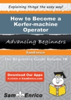 How to Become a Kerfer-machine Operator
