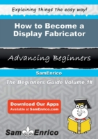 How to Become a Display Fabricator